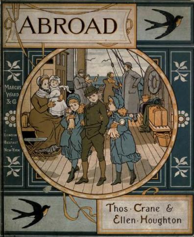 Abroad by Thomas Crane and Ellen Houghton. A children's book of poetry describing places, published in 1882.